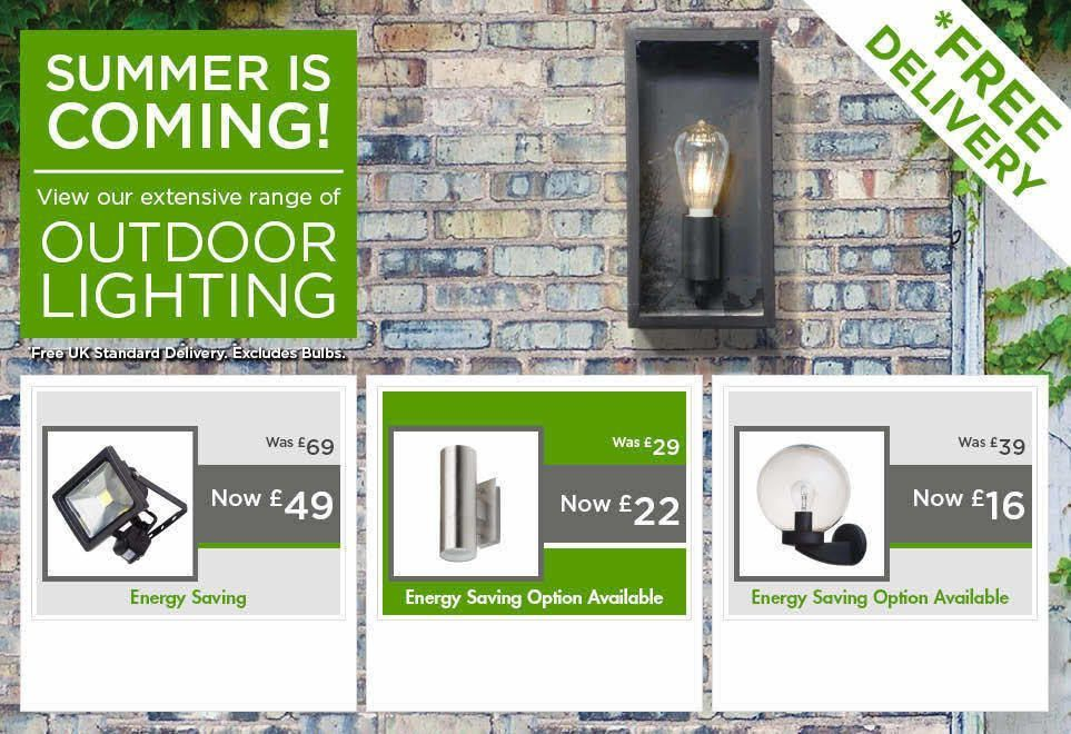 Summer is coming! View our extensive range of outdoor lighting. Free standard delivery