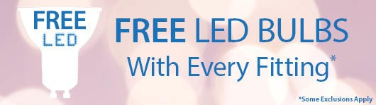 FREE LED's with Every Fitting* Some exclusions apply