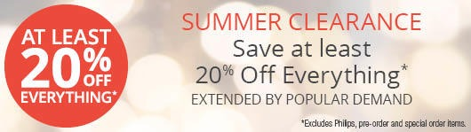 Get an at least 20% off everything!* Excludes Philips, pre-order and special order items
