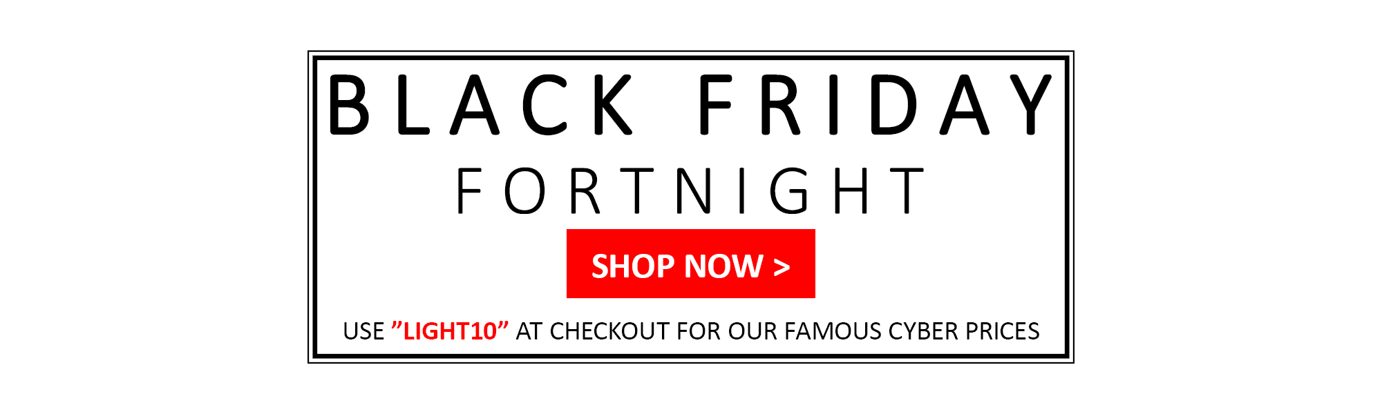 Black Friday Deals. Save 10% off Everything with LIGHT10