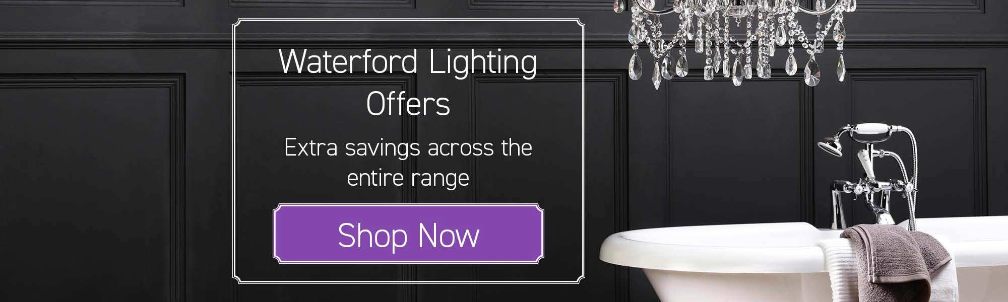 Waterford Lighting Offers. Extra Savings Across the Entire Range