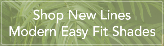 Shop New Lines - Modern Easy Fit Shades