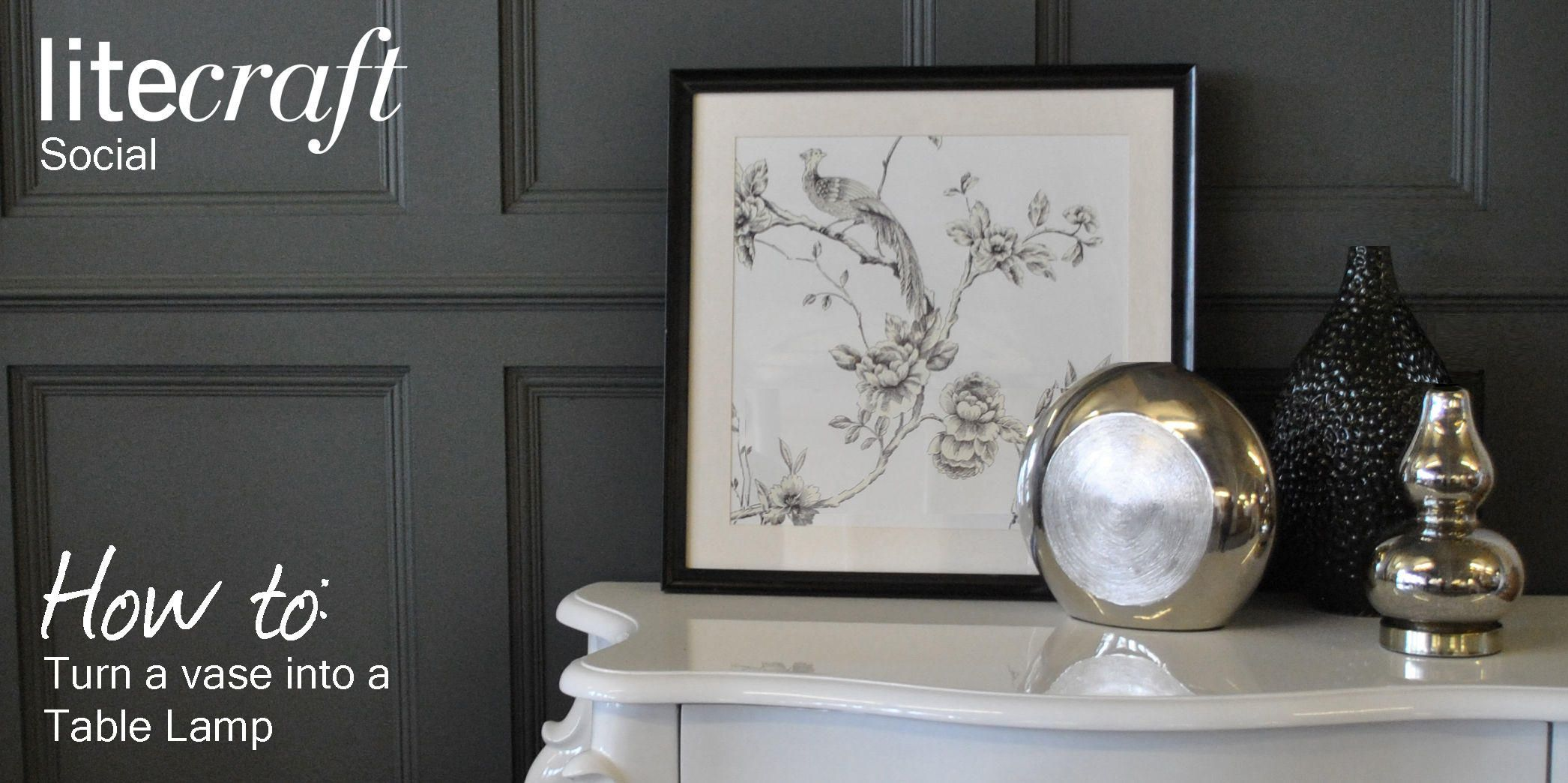 How to: Turn a Vase into a Table Lamp - Litecraft